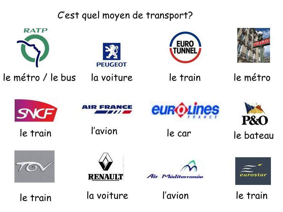 C'est quel moyen de transport? le métro / le bus le train le métro le train l'avion le car le bateau la voiture l'avionle train