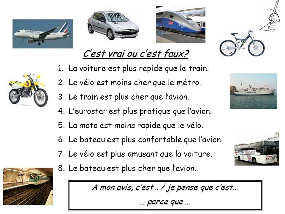 1.La voiture est plus rapide que le train. 2.Le vélo est moins cher que le métro. 3.Le train est plus cher que l'avion. 4.L'eurostar est plus pratique