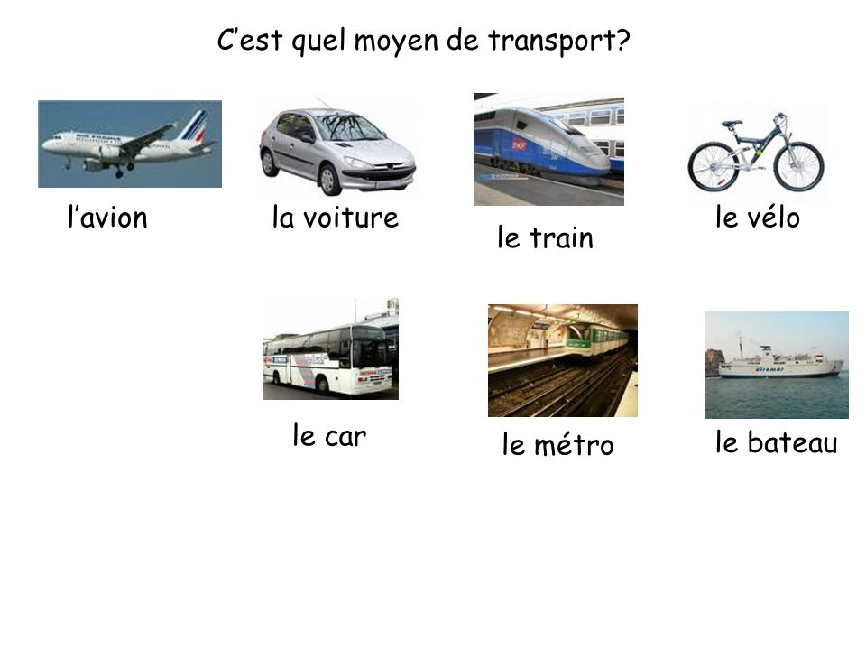 C'est quel moyen de transport? l'avionla voiture le train le vélo le car le métro le bateau