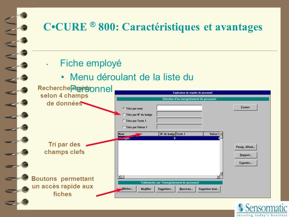 CCURE ® 800: Caractéristiques et avantages Gestion des données (BDD Progress).Puissant moteur de base de données 4GL (4 eme génération) Supporte les a