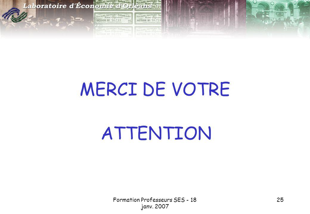 Formation Professeurs SES - 18 janv. 2007 25 MERCI DE VOTRE ATTENTION
