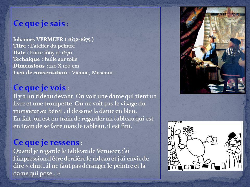 Ce que je sais : Johannes VERMEER ( 1632-1675 ) Titre : L'atelier du peintre Date : Entre 1665 et 1670 Technique : huile sur toile Dimensions : 120 X