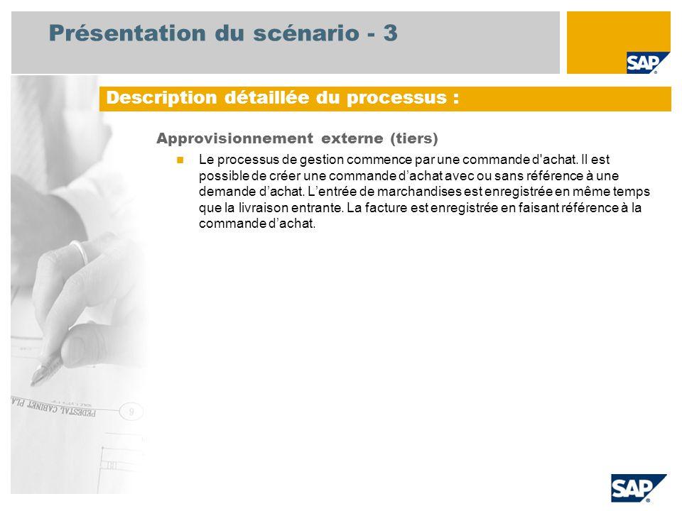 Présentation du scénario - 3 Approvisionnement externe (tiers) Le processus de gestion commence par une commande d'achat. Il est possible de créer une