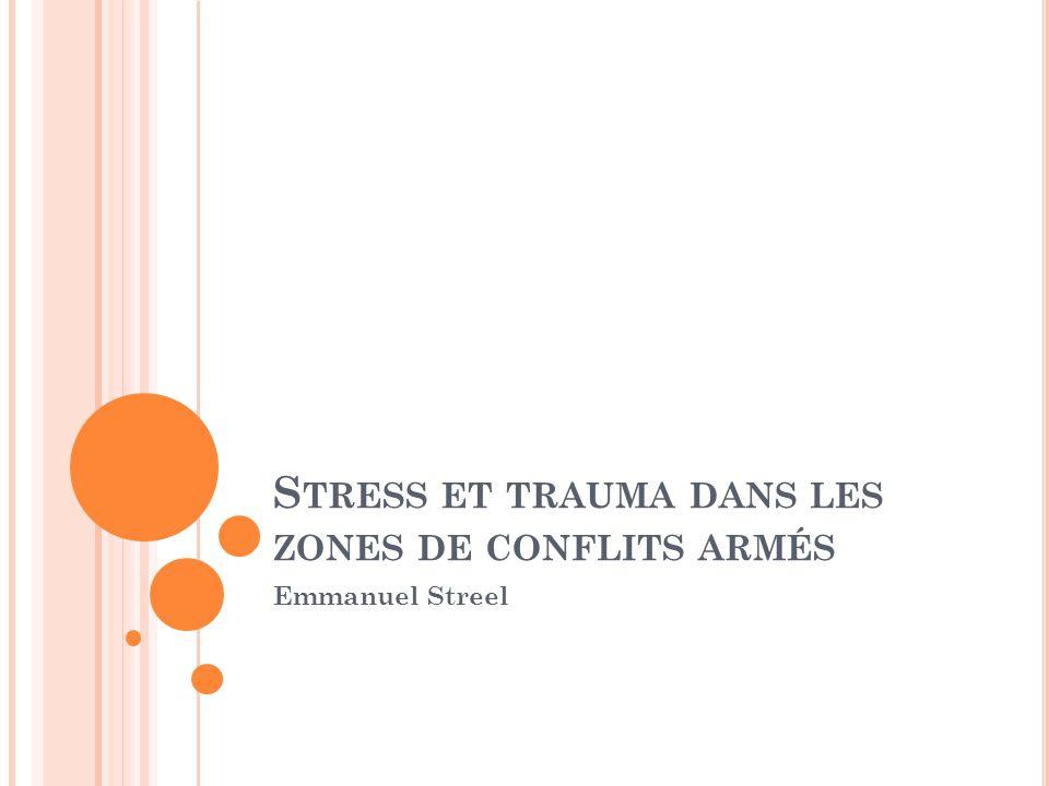 S TRESS ET TRAUMA DANS LES ZONES DE CONFLITS ARMÉS Emmanuel Streel