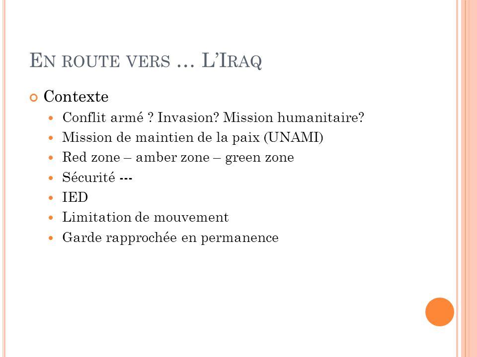 E N ROUTE VERS … L'I RAQ Contexte Conflit armé .Invasion.