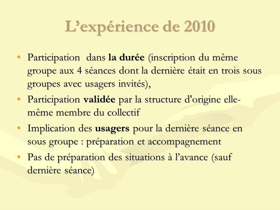 L'expérience de 2010 Participation dans la durée (inscription du même groupe aux 4 séances dont la dernière était en trois sous groupes avec usagers i