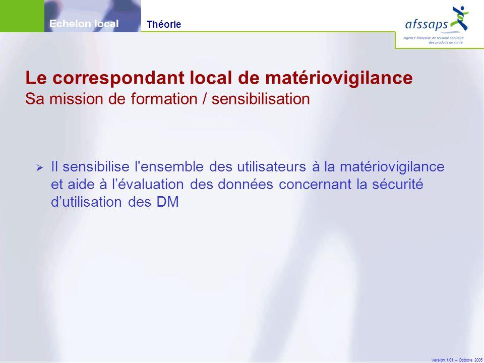 Version 1.01 – Octobre 2005  Il sensibilise l'ensemble des utilisateurs à la matériovigilance et aide à l'évaluation des données concernant la sécuri