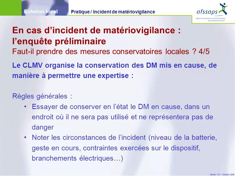 Version 1.01 – Octobre 2005 Le CLMV organise la conservation des DM mis en cause, de manière à permettre une expertise : Règles générales : Essayer de