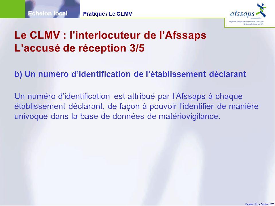 Version 1.01 – Octobre 2005 Un numéro d'identification est attribué par l'Afssaps à chaque établissement déclarant, de façon à pouvoir l'identifier de manière univoque dans la base de données de matériovigilance.