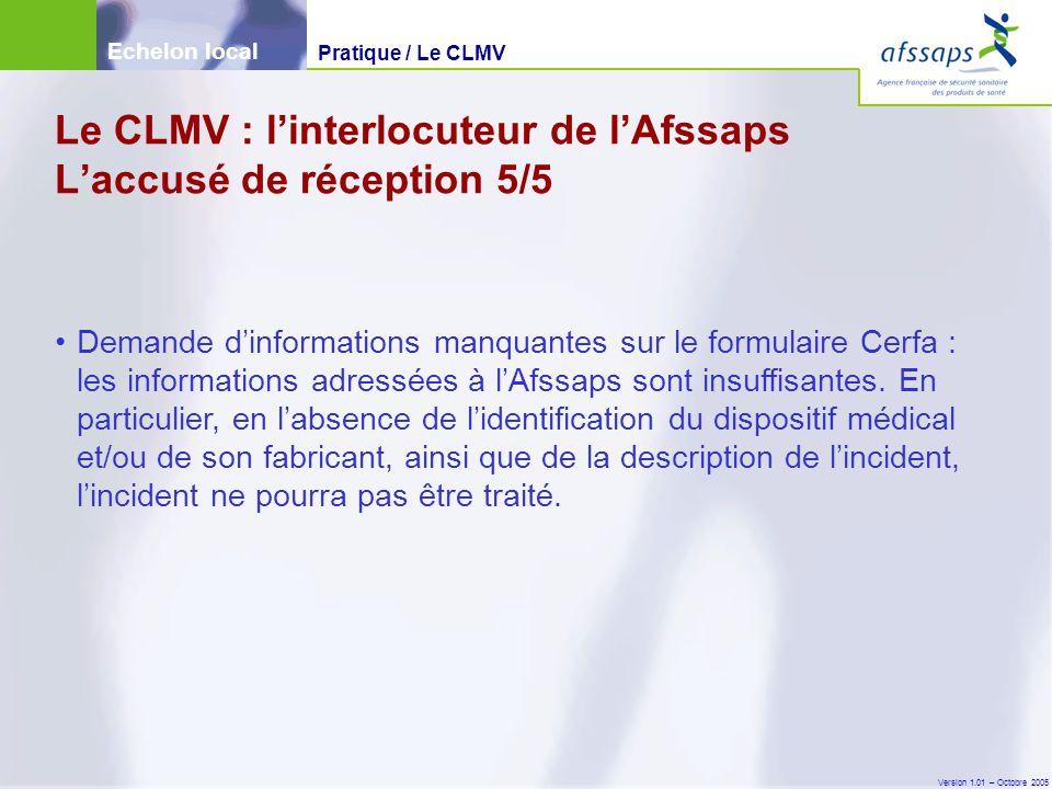 Version 1.01 – Octobre 2005 Demande d'informations manquantes sur le formulaire Cerfa : les informations adressées à l'Afssaps sont insuffisantes. En