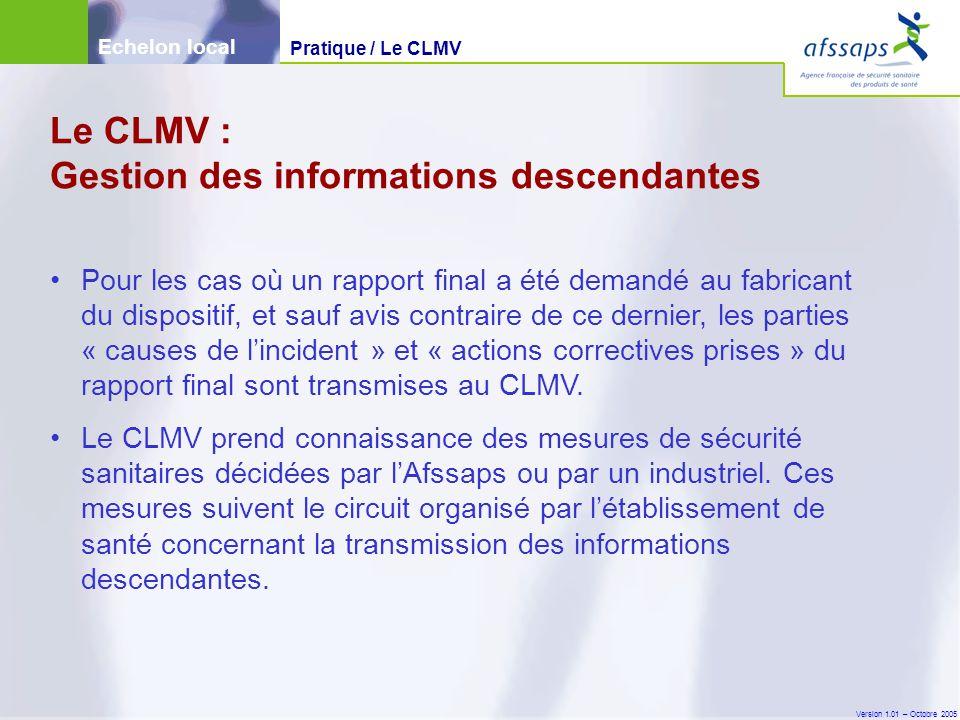Version 1.01 – Octobre 2005 Pour les cas où un rapport final a été demandé au fabricant du dispositif, et sauf avis contraire de ce dernier, les parties « causes de l'incident » et « actions correctives prises » du rapport final sont transmises au CLMV.