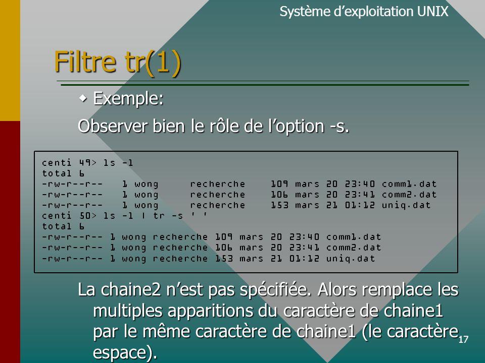 17 Filtre tr(1) Système d'exploitation UNIX  Exemple: Observer bien le rôle de l'option -s.