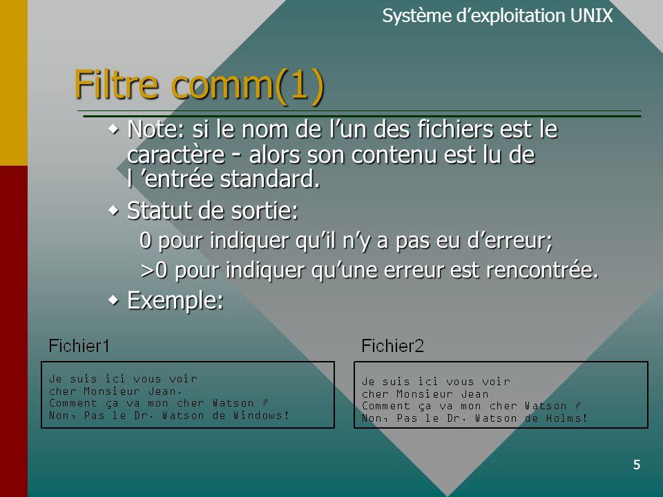 5 Filtre comm(1)  Note: si le nom de l'un des fichiers est le caractère - alors son contenu est lu de l 'entrée standard.