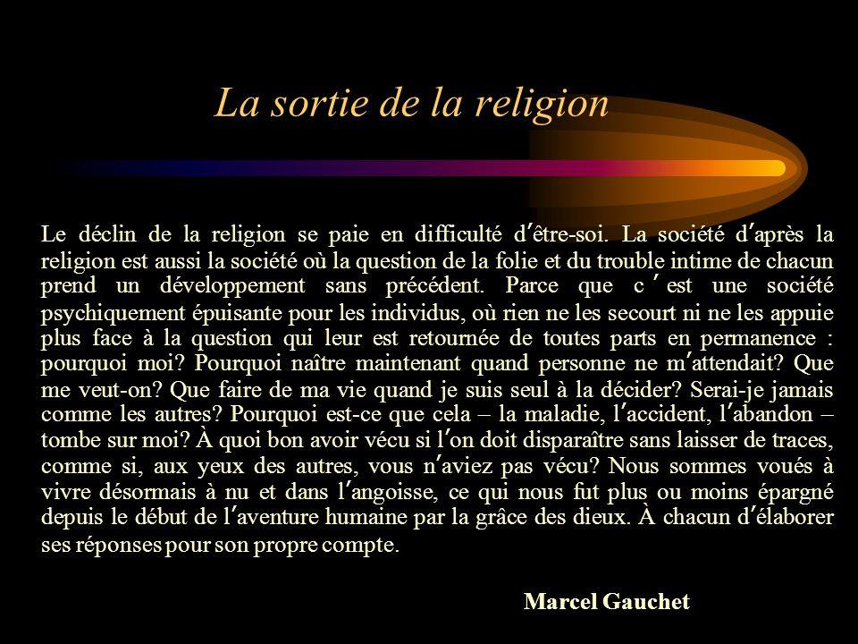 La sortie de la religion Le déclin de la religion se paie en difficulté d'être-soi. La société d'après la religion est aussi la société où la question