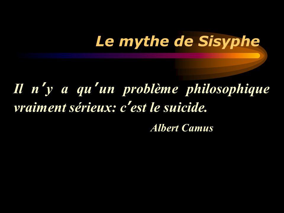 Le mythe de Sisyphe Il n'y a qu'un problème philosophique vraiment sérieux: c'est le suicide. Albert Camus