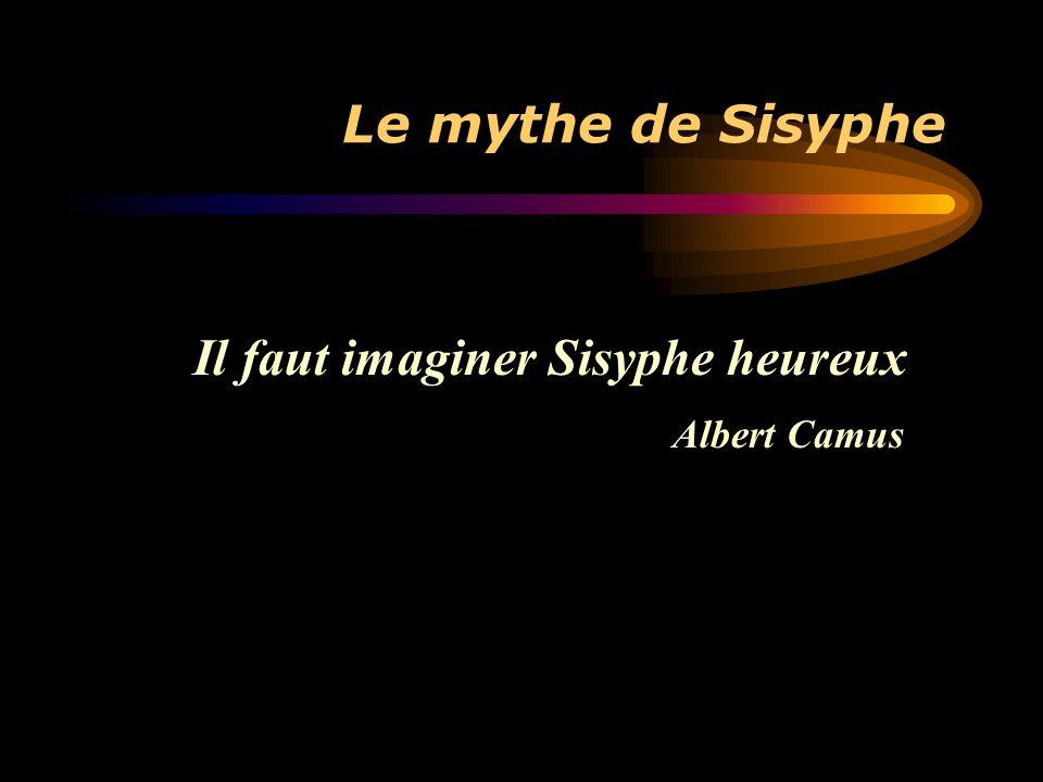 Le mythe de Sisyphe Il faut imaginer Sisyphe heureux Albert Camus