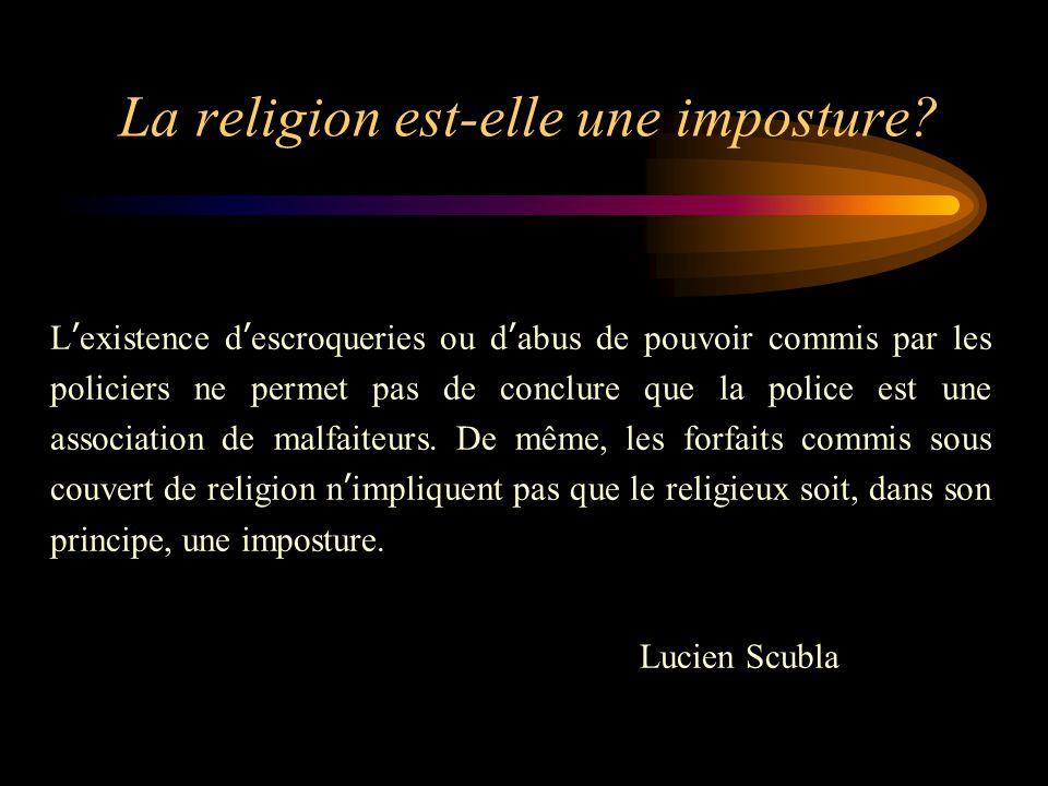 La religion est-elle une imposture? L'existence d'escroqueries ou d'abus de pouvoir commis par les policiers ne permet pas de conclure que la police e