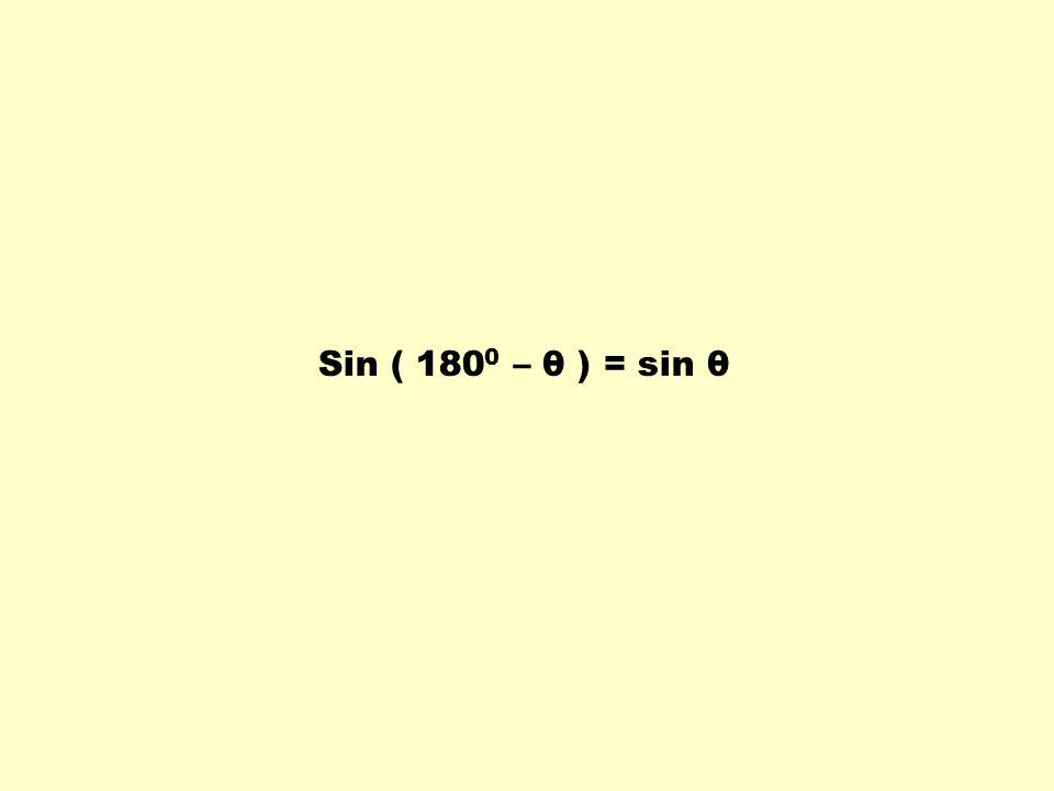 Sin ( 180 0 – θ ) = sin θ