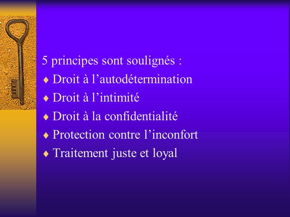 5 principes sont soulignés :  Droit à l'autodétermination  Droit à l'intimité  Droit à la confidentialité  Protection contre l'inconfort  Traitement juste et loyal