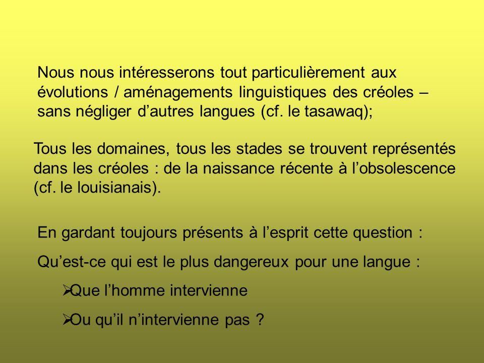 Nous nous intéresserons tout particulièrement aux évolutions / aménagements linguistiques des créoles – sans négliger d'autres langues (cf.