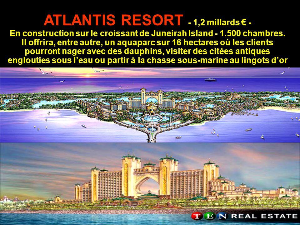 ATLANTIS RESORT - 1,2 millards € - En construction sur le croissant de Juneirah Island - 1.500 chambres.