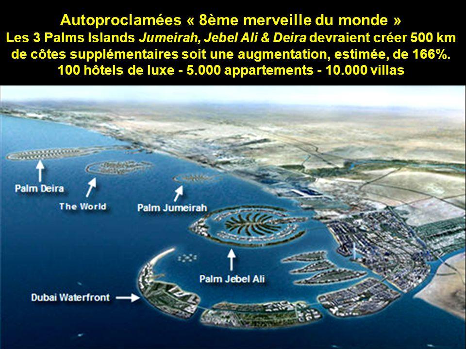 Autoproclamées « 8ème merveille du monde » Les 3 Palms Islands Jumeirah, Jebel Ali & Deira devraient créer 500 km de côtes supplémentaires soit une augmentation, estimée, de 166%.