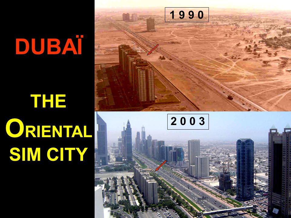 1 9 9 0 2 0 0 3 DUBAÏ THE O RIENTAL SIM CITY