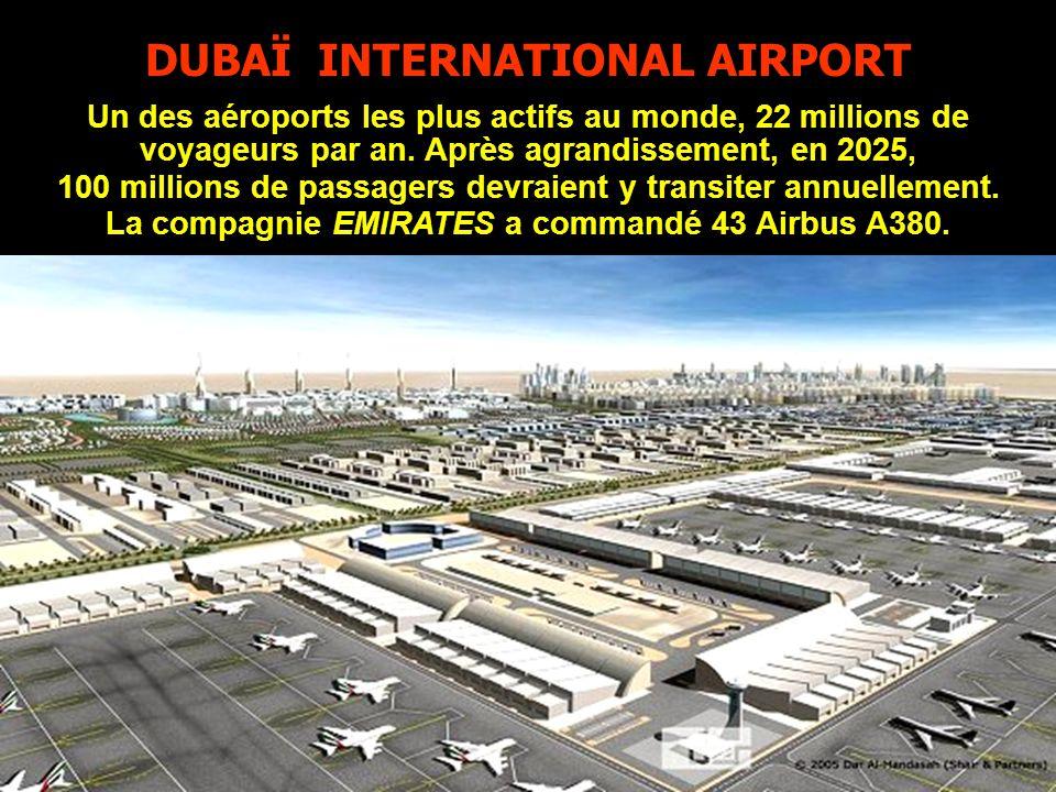 DUBAÏ INTERNATIONAL AIRPORT Un des aéroports les plus actifs au monde, 22 millions de voyageurs par an.