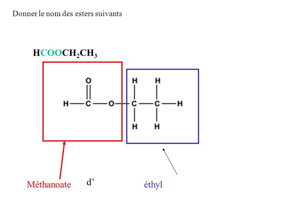 Donner le nom des esters suivants HCOOCH 2 CH 3 Méthanoateéthyl d'