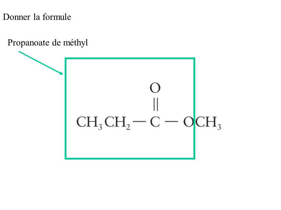 Donner la formule Propanoate de méthyl