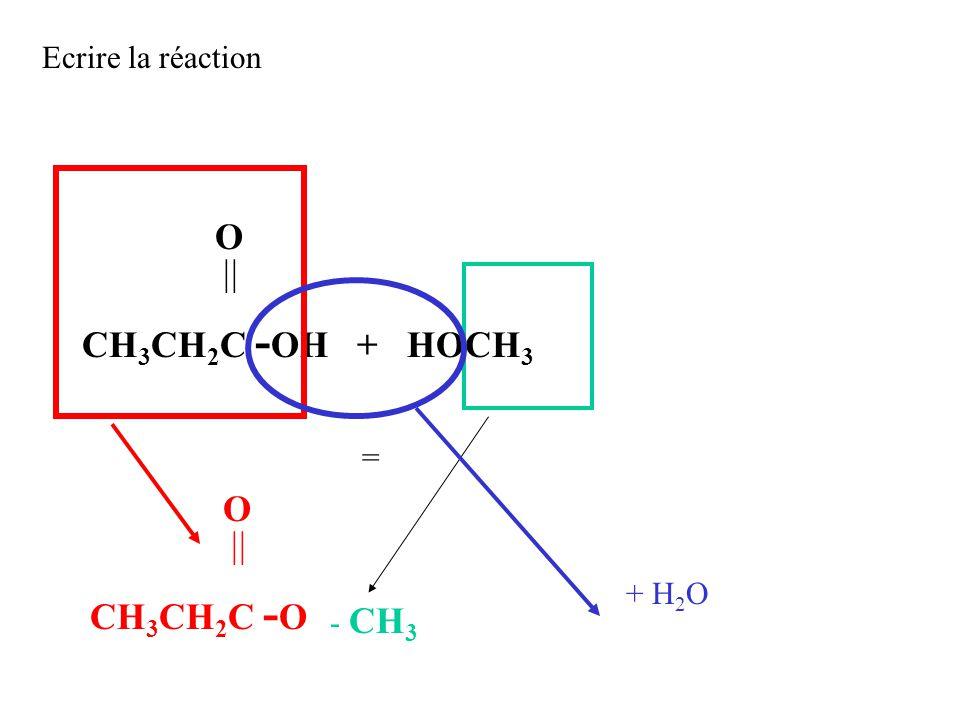 Ecrire la réaction O  CH 3 CH 2 C - OH + HOCH 3 = O  CH 3 CH 2 C - O - CH 3 + H 2 O