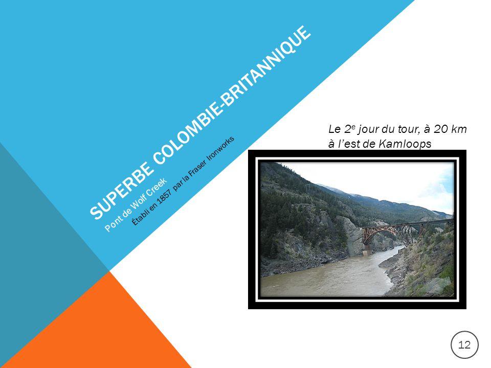 SUPERBE COLOMBIE-BRITANNIQUE Pont de Wolf Creek Établi en 1857 par la Fraser Ironworks 12 Le 2 e jour du tour, à 20 km à l'est de Kamloops
