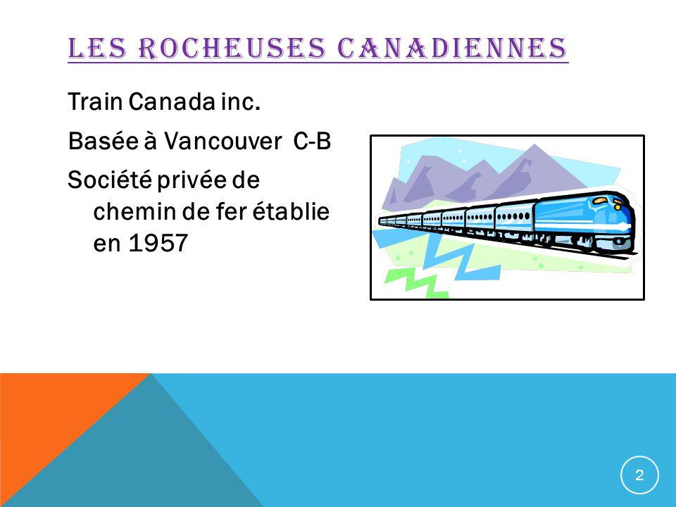 Train Canada inc. Basée à Vancouver C-B Société privée de chemin de fer établie en 1957 2 LES ROCHEUSES CANADIENNES