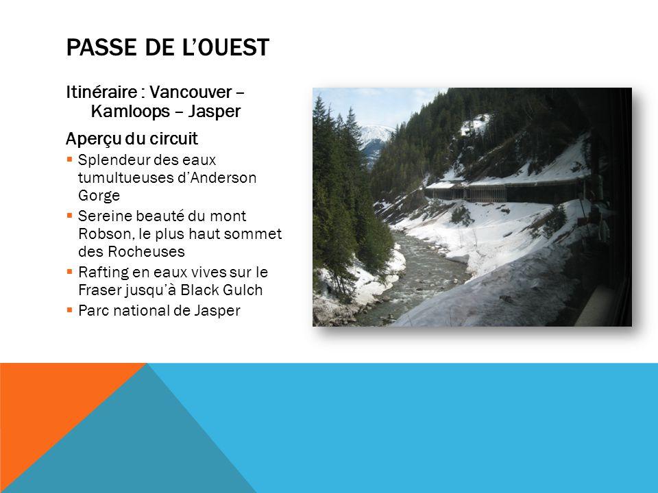 Itinéraire : Vancouver – Kamloops – Jasper Aperçu du circuit  Splendeur des eaux tumultueuses d'Anderson Gorge  Sereine beauté du mont Robson, le plus haut sommet des Rocheuses  Rafting en eaux vives sur le Fraser jusqu'à Black Gulch  Parc national de Jasper PASSE DE L'OUEST