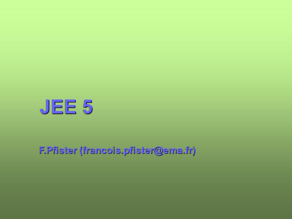 JEE 5 F.Pfister (francois.pfister@ema.fr)