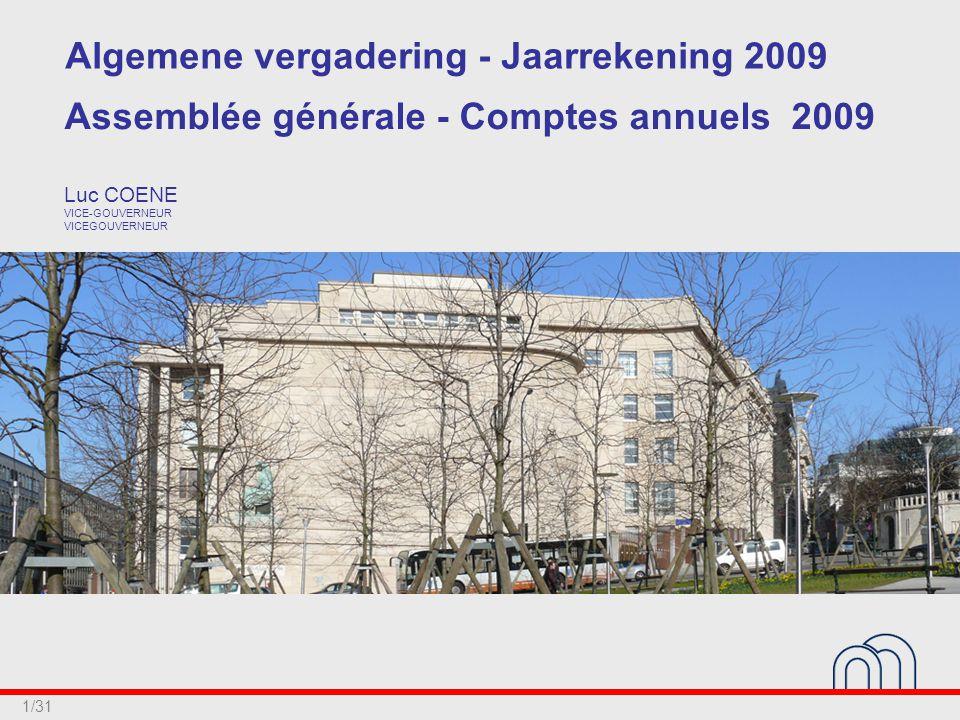 1/31 Luc COENE VICE-GOUVERNEUR VICEGOUVERNEUR Algemene vergadering - Jaarrekening 2009 Assemblée générale - Comptes annuels 2009