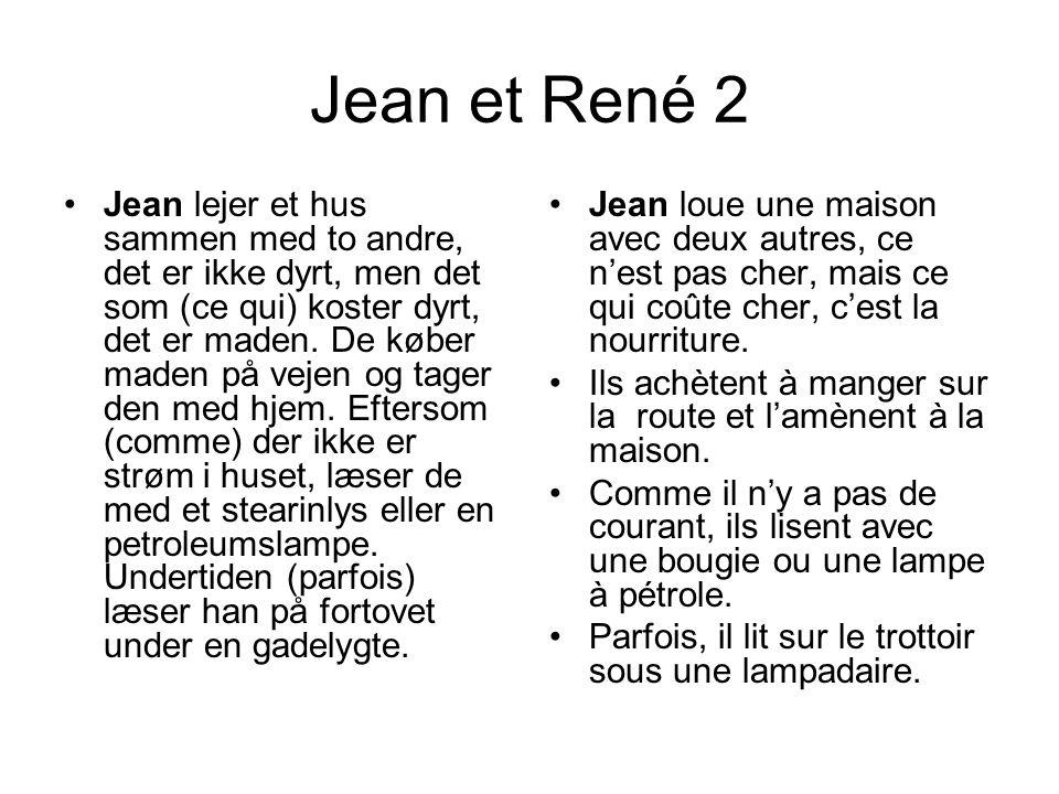 Jean et René 2 •Jean lejer et hus sammen med to andre, det er ikke dyrt, men det som (ce qui) koster dyrt, det er maden.
