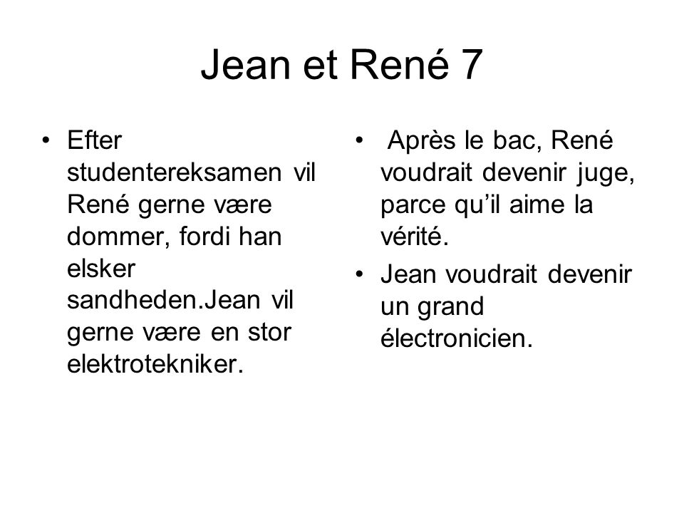 Jean et René 7 •Efter studentereksamen vil René gerne være dommer, fordi han elsker sandheden.Jean vil gerne være en stor elektrotekniker.