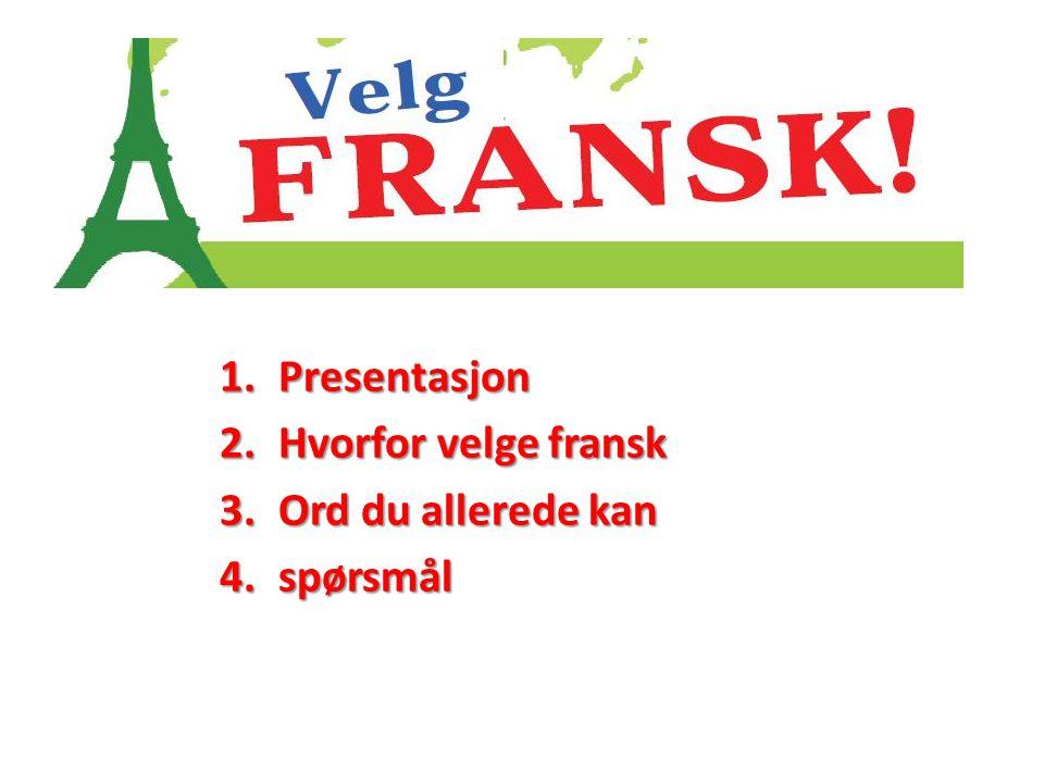 1.Presentasjon 2.Hvorfor velge fransk 3.Ord du allerede kan 4.spørsmål
