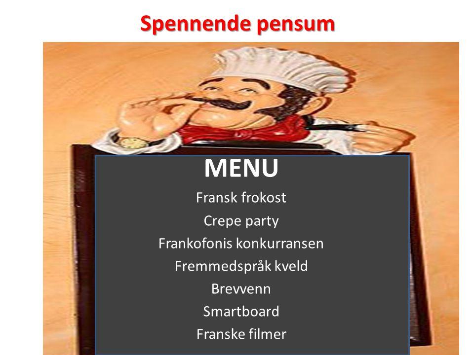 Spennende pensum MENU Fransk frokost Crepe party Frankofonis konkurransen Fremmedspråk kveld Brevvenn Smartboard Franske filmer...