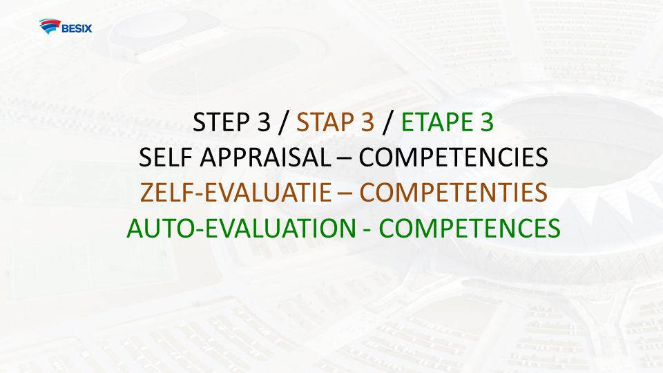 STEP 3 / STAP 3 / ETAPE 3 SELF APPRAISAL – COMPETENCIES ZELF-EVALUATIE – COMPETENTIES AUTO-EVALUATION - COMPETENCES