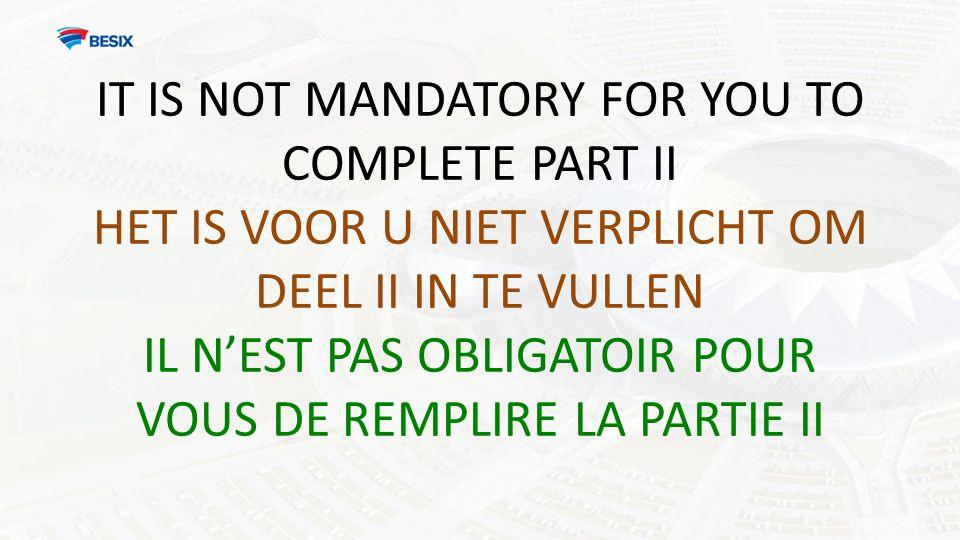 IT IS NOT MANDATORY FOR YOU TO COMPLETE PART II HET IS VOOR U NIET VERPLICHT OM DEEL II IN TE VULLEN IL N'EST PAS OBLIGATOIR POUR VOUS DE REMPLIRE LA PARTIE II