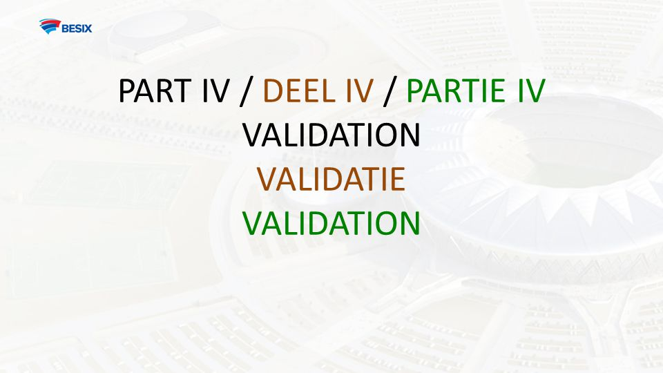 PART IV / DEEL IV / PARTIE IV VALIDATION VALIDATIE VALIDATION