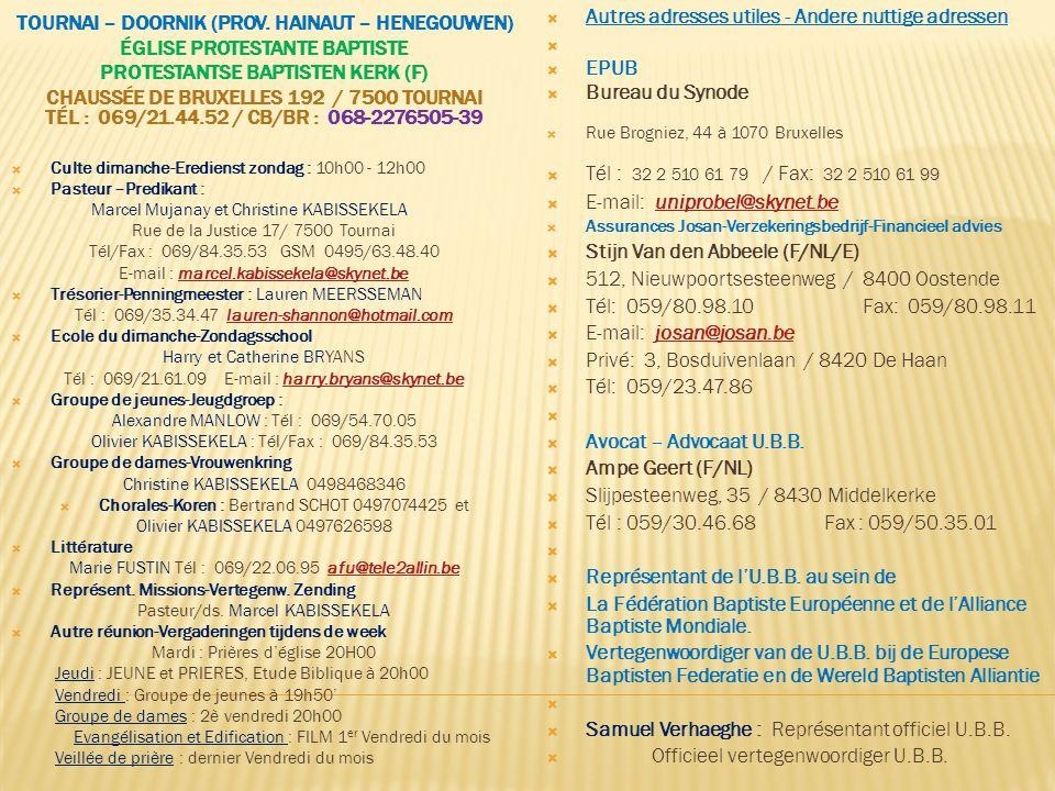 TOURNAI – DOORNIK (PROV. HAINAUT – HENEGOUWEN) ÉGLISE PROTESTANTE BAPTISTE PROTESTANTSE BAPTISTEN KERK (F) CHAUSSÉE DE BRUXELLES 192 / 7500 TOURNAI TÉ