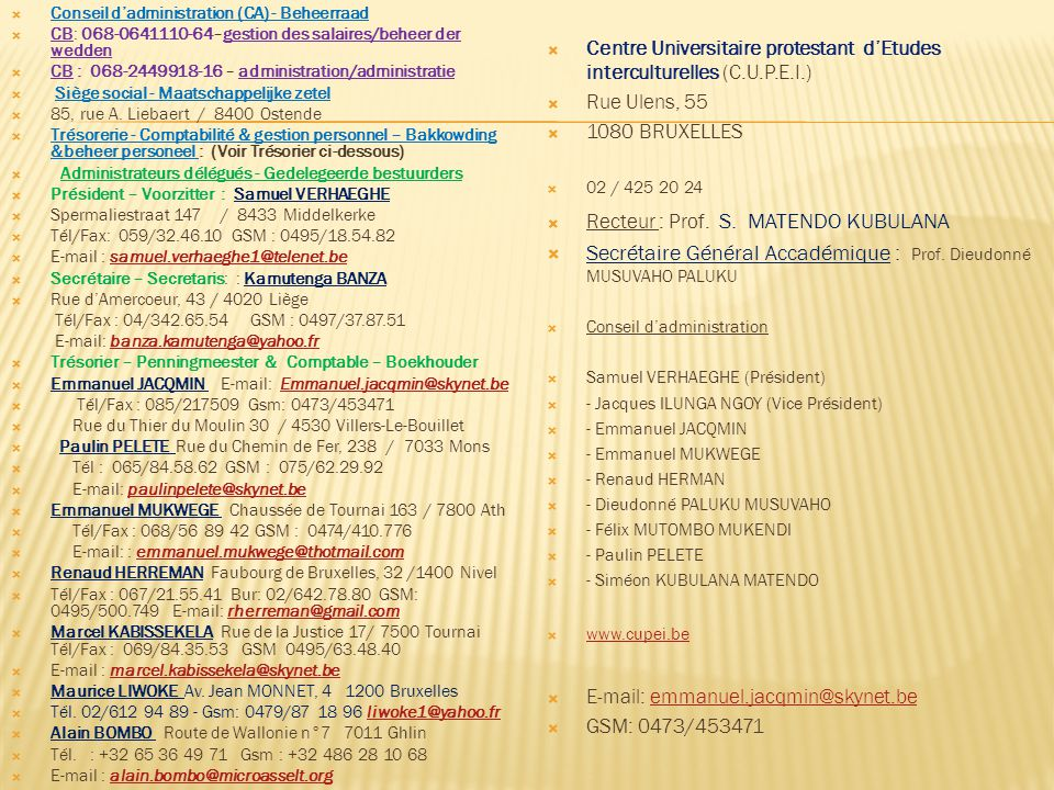  Conseil d'administration (CA) - Beheerraad  CB: 068-0641110-64–gestion des salaires/beheer der wedden  CB : 068-2449918-16 – administration/administratie  Siège social - Maatschappelijke zetel  85, rue A.