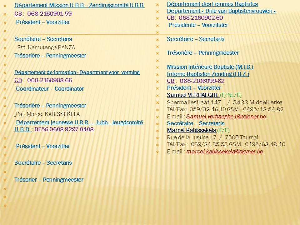  Département Mission U.B.B. - Zendingscomité U.B.B.  CB : 068-2160901-59  Président – Voorzitter   Secrétaire – Secretaris  Pst. Kamutenga BANZA
