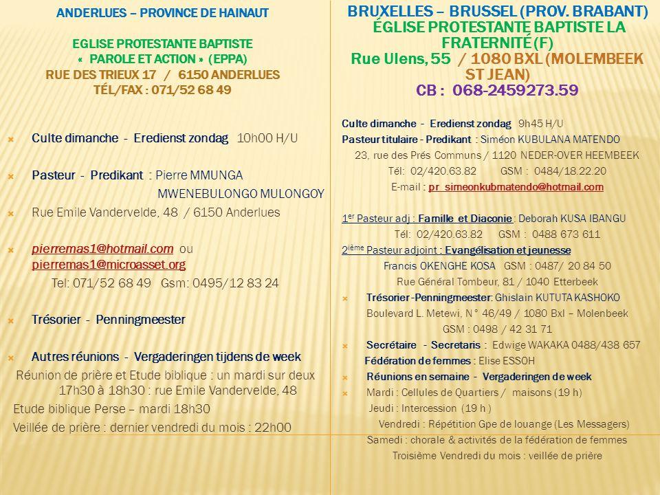 ANDERLUES – PROVINCE DE HAINAUT EGLISE PROTESTANTE BAPTISTE « PAROLE ET ACTION » (EPPA) RUE DES TRIEUX 17 / 6150 ANDERLUES TÉL/FAX : 071/52 68 49 BRUXELLES – BRUSSEL (PROV.