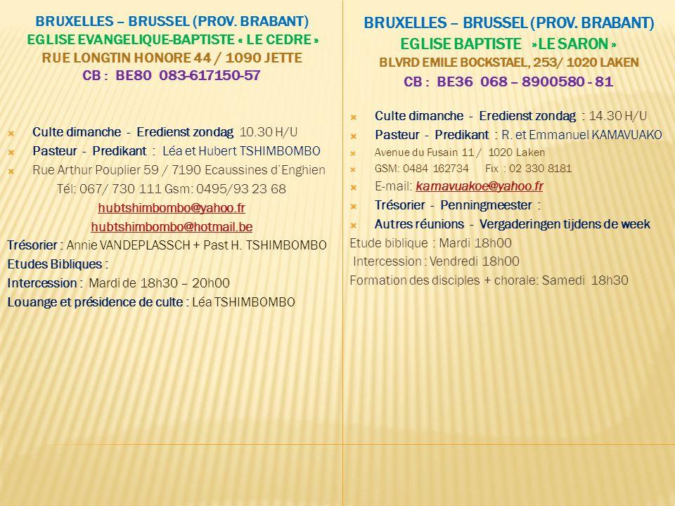 BRUXELLES – BRUSSEL (PROV. BRABANT) EGLISE EVANGELIQUE-BAPTISTE « LE CEDRE » RUE LONGTIN HONORE 44 / 1090 JETTE CB : BE80 083-617150-57 BRUXELLES – BR