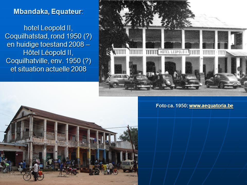 Mbandaka, Equateur: hotel Leopold II, Coquilhatstad, rond 1950 (?) en huidige toestand 2008 – Hôtel Léopold II, Coquilhatville, env.