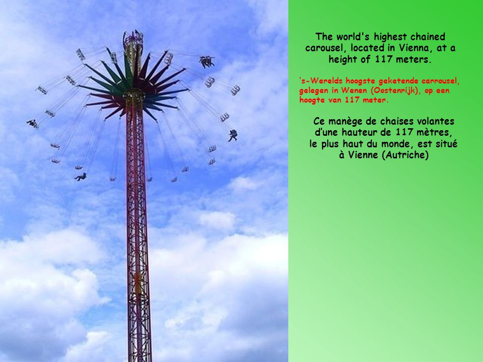 The world s highest chained carousel, located in Vienna, at a height of 117 meters.